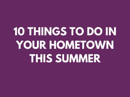 10 things to do in your hometown this summer